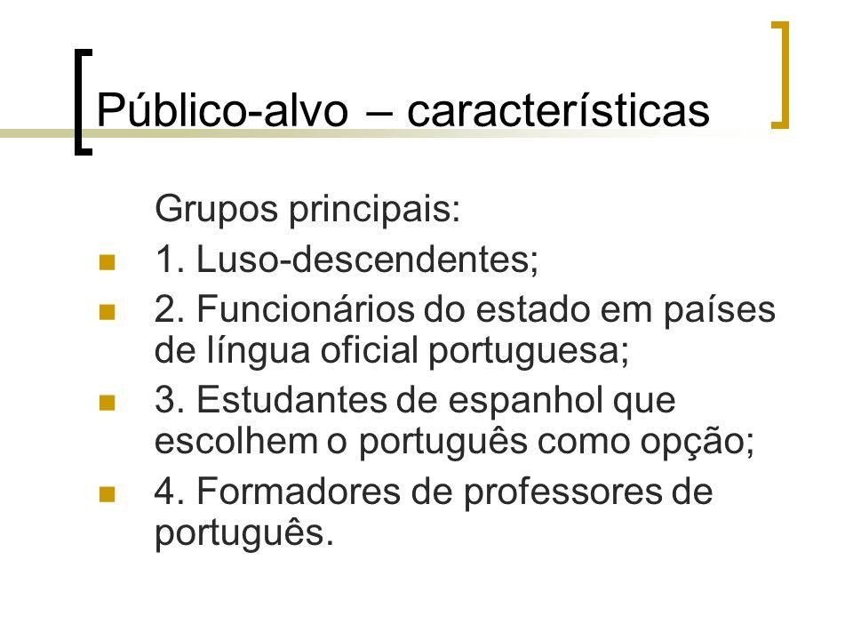 Público-alvo – características Grupos principais: 1. Luso-descendentes; 2. Funcionários do estado em países de língua oficial portuguesa; 3. Estudante