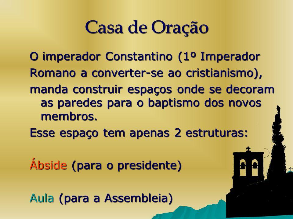 Casa de Oração O imperador Constantino (1º Imperador Romano a converter-se ao cristianismo), manda construir espaços onde se decoram as paredes para o