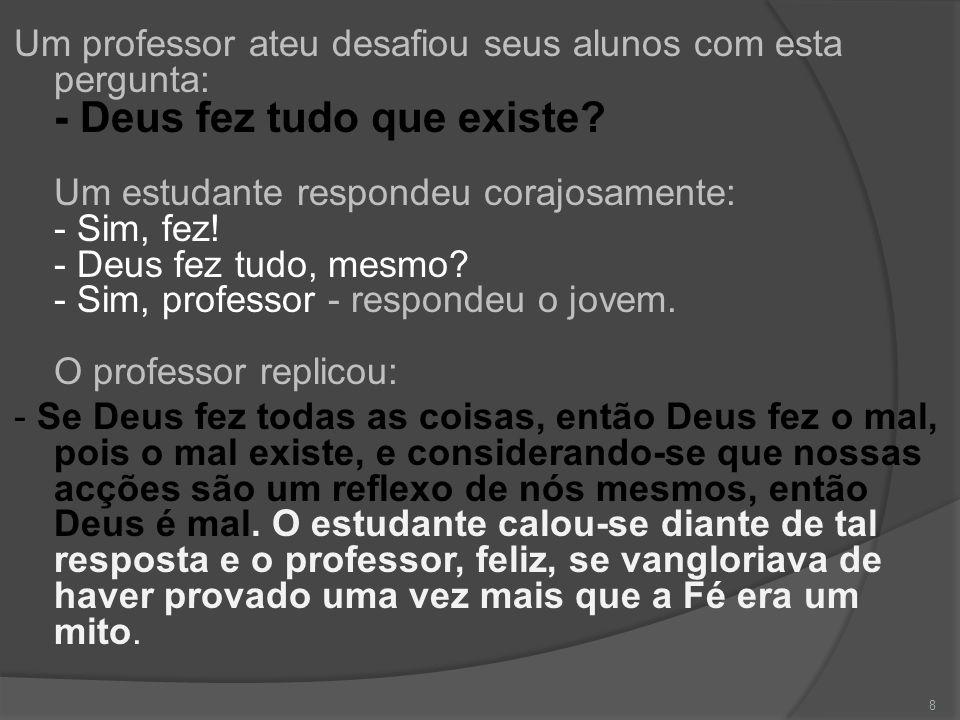 Outro estudante levantou sua mão e disse: - Posso lhe fazer uma pergunta, professor.