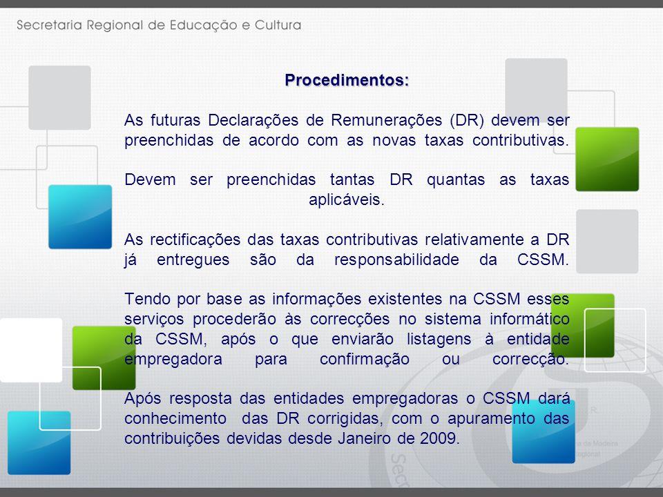 Procedimentos: Procedimentos: As futuras Declarações de Remunerações (DR) devem ser preenchidas de acordo com as novas taxas contributivas. Devem ser