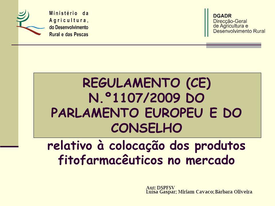 Aut: DSPFSV Luísa Gaspar; Miriam Cavaco; Bárbara Oliveira REGULAMENTO (CE) N.º1107/2009 DO PARLAMENTO EUROPEU E DO CONSELHO relativo à colocação dos p