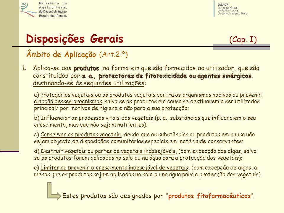 Disposições Gerais (Cap. I) Âmbito de Aplicação (Art.2.º) a) Proteger os vegetais ou os produtos vegetais contra os organismos nocivos ou prevenir a a