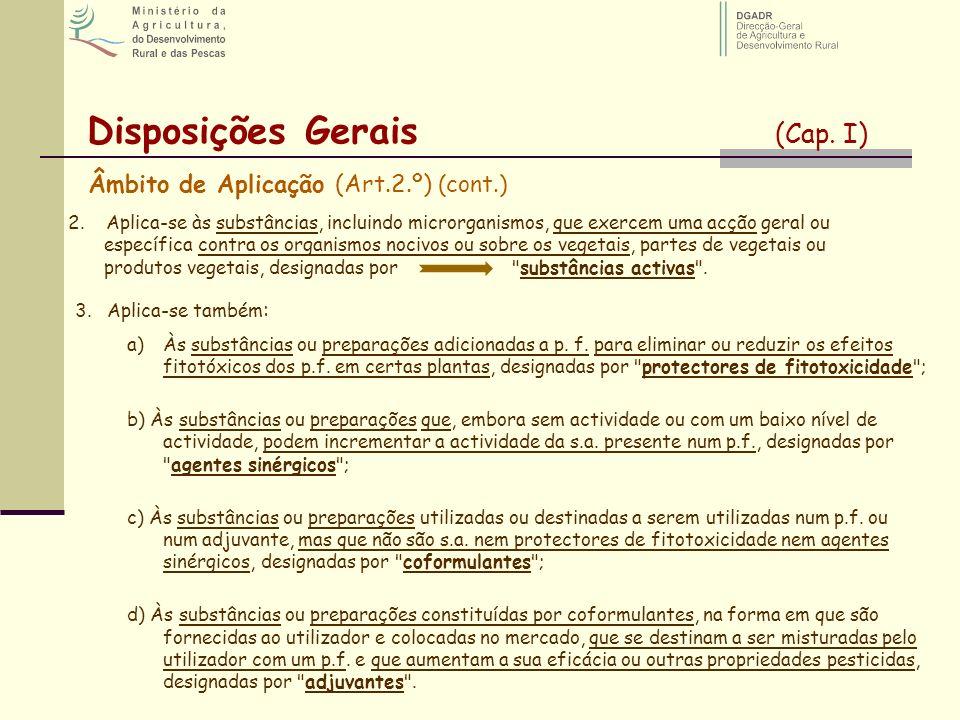 Disposições Gerais (Cap. I) Âmbito de Aplicação (Art.2.º) (cont.) 2. Aplica se às substâncias, incluindo microrganismos, que exercem uma acção geral o