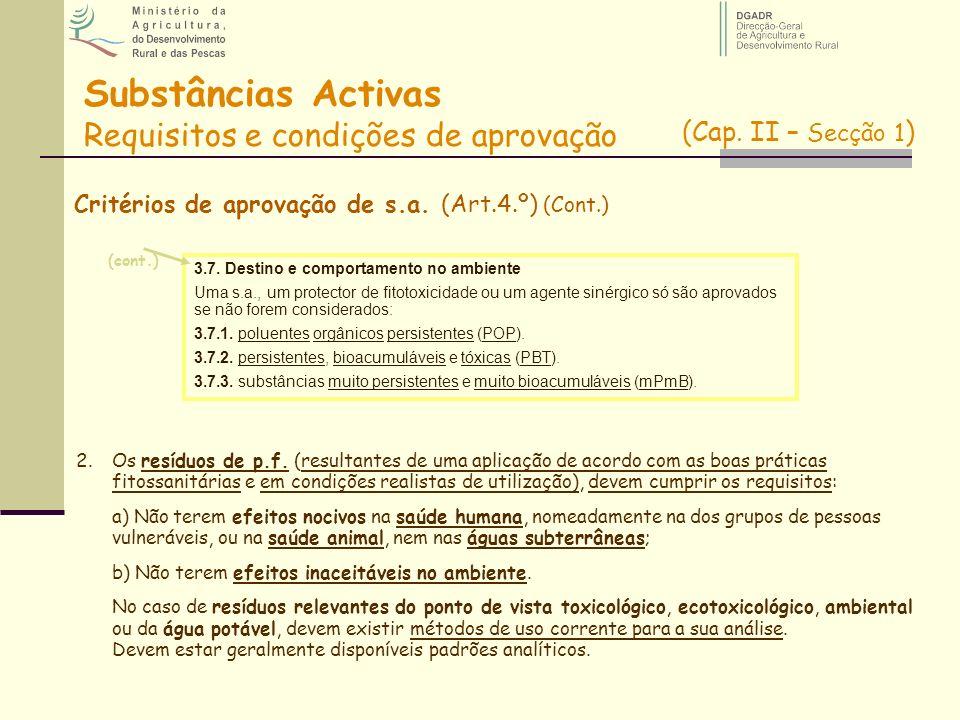Substâncias Activas Requisitos e condições de aprovação Critérios de aprovação de s.a. (Art.4.º) (Cont.) 2.Os resíduos de p.f. (resultantes de uma apl