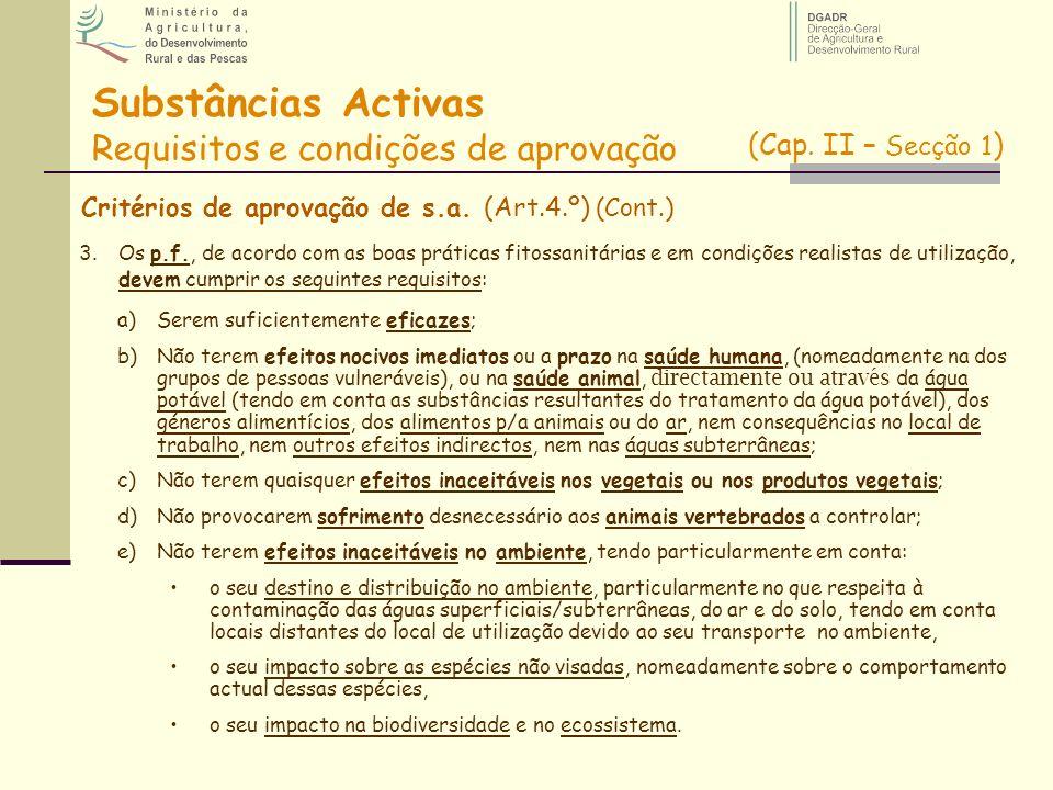 Substâncias Activas Requisitos e condições de aprovação Critérios de aprovação de s.a. (Art.4.º) (Cont.) a)Serem suficientemente eficazes; b)Não terem