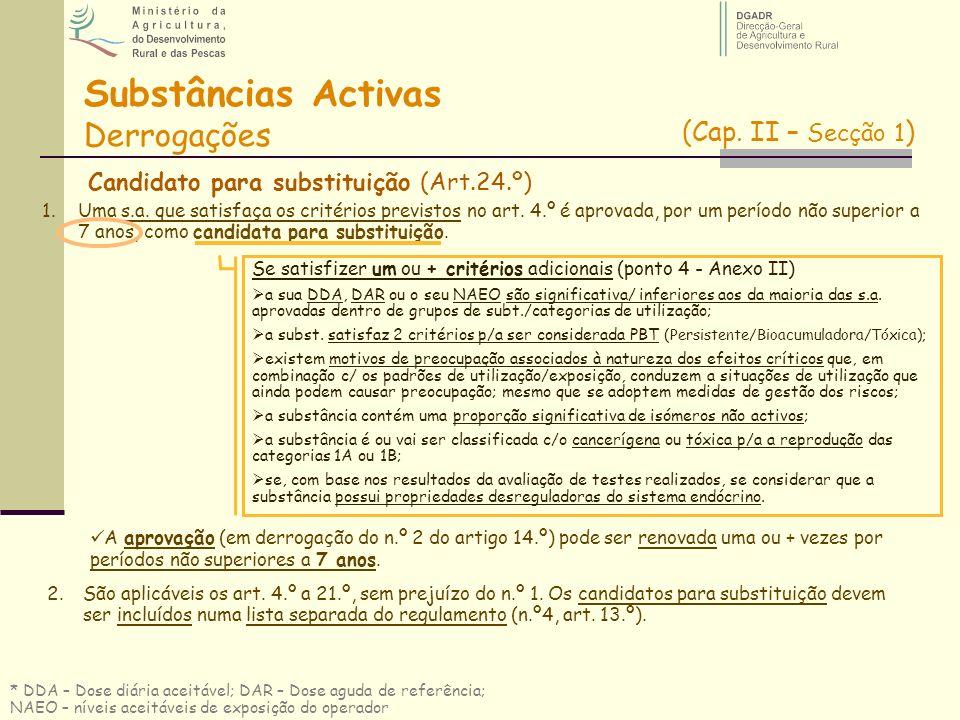 Candidato para substituição (Art.24.º) Substâncias Activas Derrogações 1.Uma s.a. que satisfaça os critérios previstos no art. 4.º é aprovada, por um
