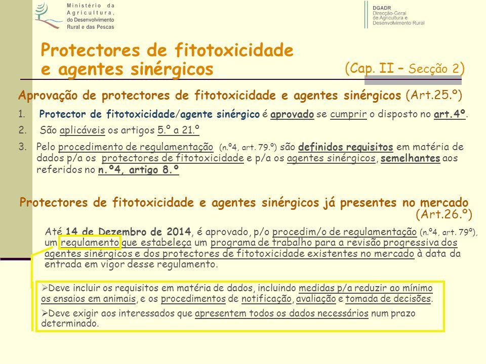 Aprovação de protectores de fitotoxicidade e agentes sinérgicos (Art.25.º) Protectores de fitotoxicidade e agentes sinérgicos (Cap. II – Secção 2 ) 1.