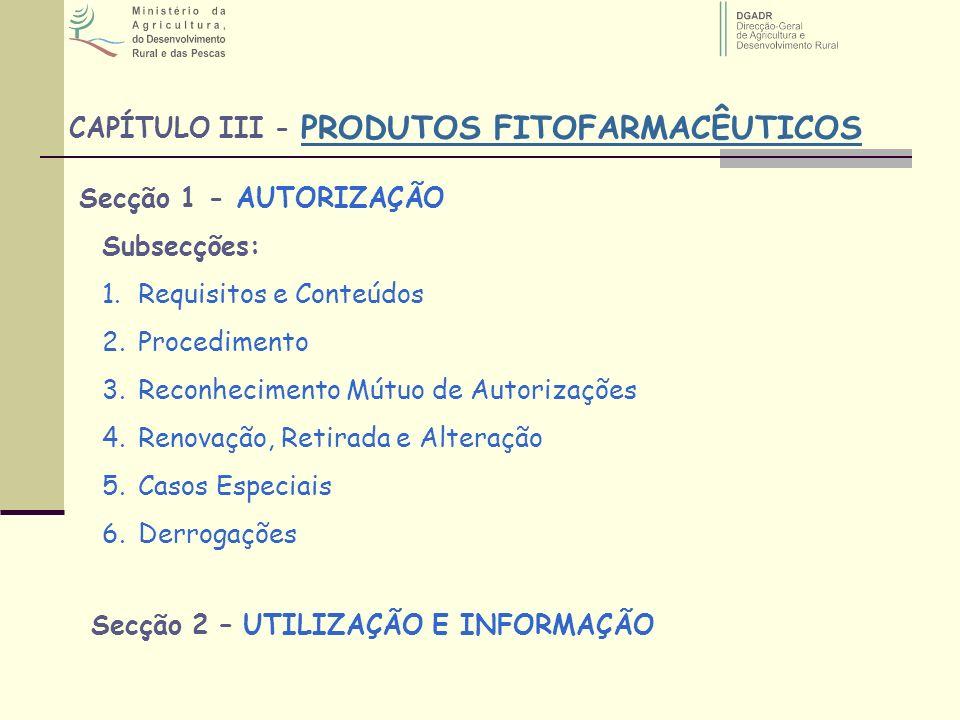 PRODUTOS FITOFARMACÊUTICOS CAPÍTULO III - Subsecções: 1.Requisitos e Conteúdos 2.Procedimento 3.Reconhecimento Mútuo de Autorizações 4.Renovação, Reti