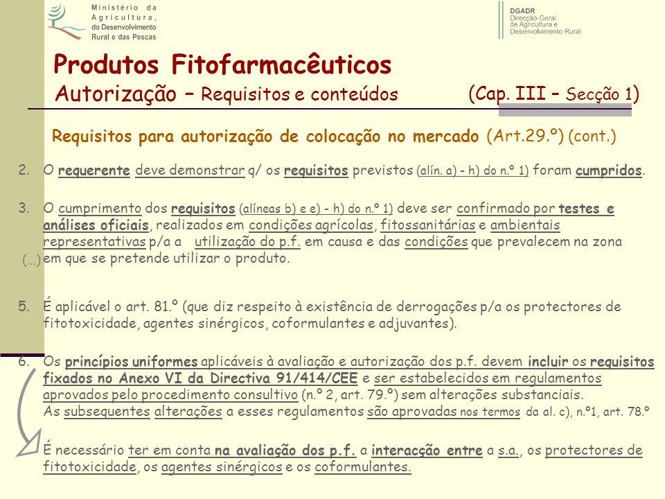 Produtos Fitofarmacêuticos Autorização – Requisitos e conteúdos (Cap. III – Secção 1 ) Requisitos para autorização de colocação no mercado (Art.29.º)