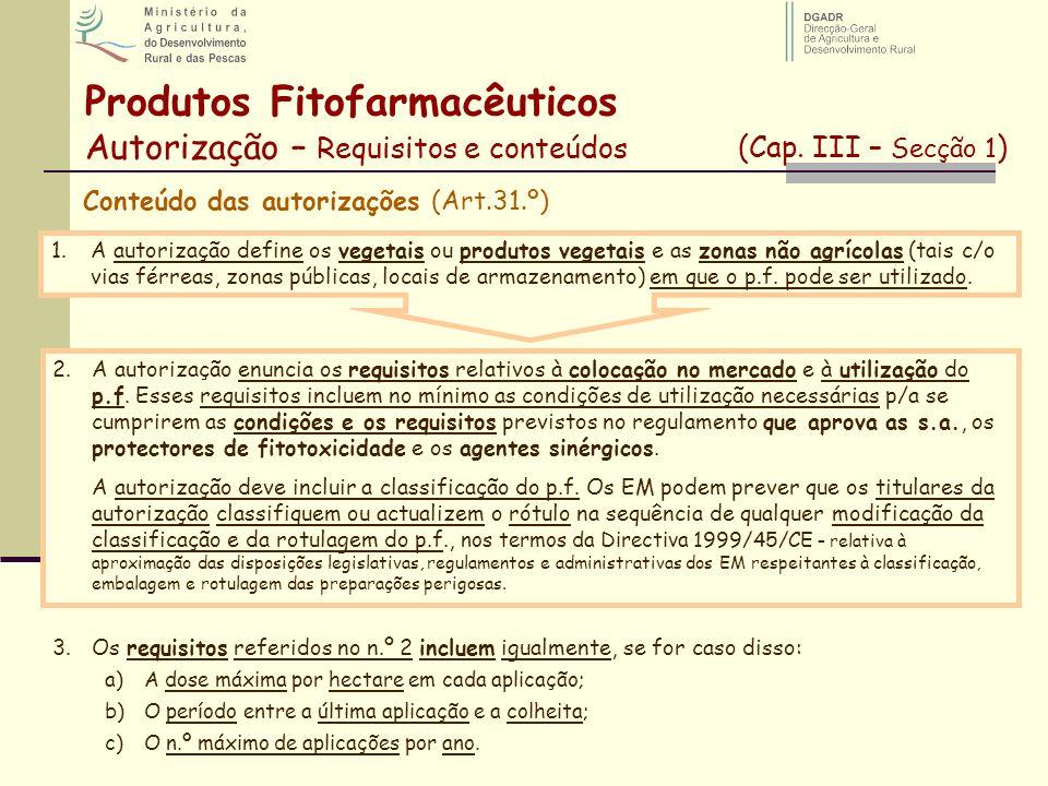 Produtos Fitofarmacêuticos Autorização – Requisitos e conteúdos (Cap. III – Secção 1 ) Conteúdo das autorizações (Art.31.º) 2.A autorização enuncia os