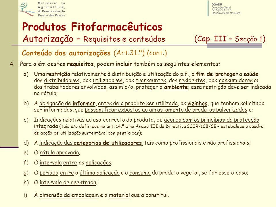 Produtos Fitofarmacêuticos Autorização – Requisitos e conteúdos (Cap. III – Secção 1 ) Conteúdo das autorizações (Art.31.º) (cont.) 4.Para além destes