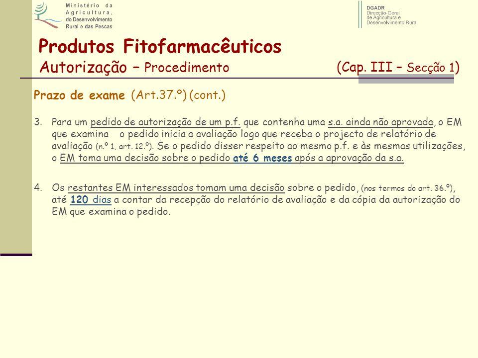 Produtos Fitofarmacêuticos Autorização – Procedimento (Cap. III – Secção 1 ) Prazo de exame (Art.37.º) (cont.) 3.Para um pedido de autorização de um p
