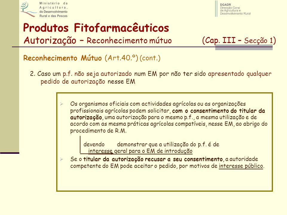 Reconhecimento Mútuo (Art.40.º) (cont.) 2. Caso um p.f. não seja autorizado num EM por não ter sido apresentado qualquer pedido de autorização nesse E