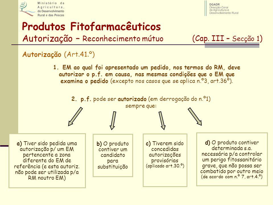 Autorização (Art.41.º) 1. EM ao qual foi apresentado um pedido, nos termos do RM, deve autorizar o p.f. em causa, nas mesmas condições que o EM que ex