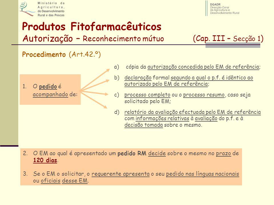 Produtos Fitofarmacêuticos Autorização – Reconhecimento mútuo (Cap. III – Secção 1 ) Procedimento (Art.42.º) 1.O pedido é acompanhado de: a) cópia da