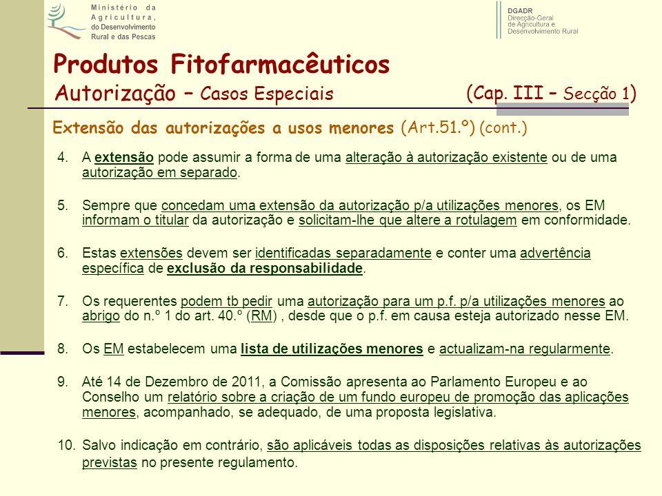 Produtos Fitofarmacêuticos Autorização – Casos Especiais (Cap. III – Secção 1 ) Extensão das autorizações a usos menores (Art.51.º) (cont.) 4.A extens