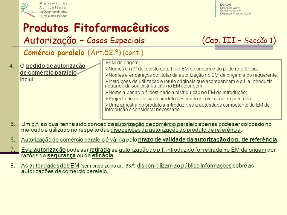 Produtos Fitofarmacêuticos Autorização – Casos Especiais (Cap. III – Secção 1 ) Comércio paralelo (Art.52.º) (cont.) 4.O pedido de autorização de comé