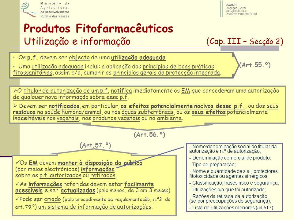 Produtos Fitofarmacêuticos Utilização e informação (Cap. III – Secção 2 ) Os p.f. devem ser objecto de uma utilização adequada. Uma utilização adequad