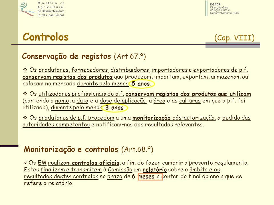 Controlos (Cap. VIII) Conservação de registos (Art.67.º) Os produtores, fornecedores, distribuidores, importadores e exportadores de p.f. conservam re