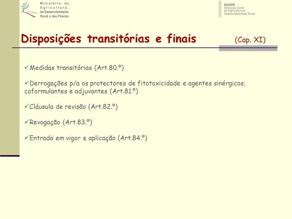 Disposições transitórias e finais (Cap. XI) Medidas transitórias (Art.80.º) Derrogações p/a os protectores de fitotoxicidade e agentes sinérgicos, cof