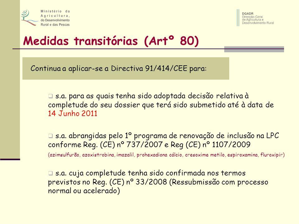 Medidas transitórias (Artº 80) Continua a aplicar-se a Directiva 91/414/CEE para: s.a. para as quais tenha sido adoptada decisão relativa à completude