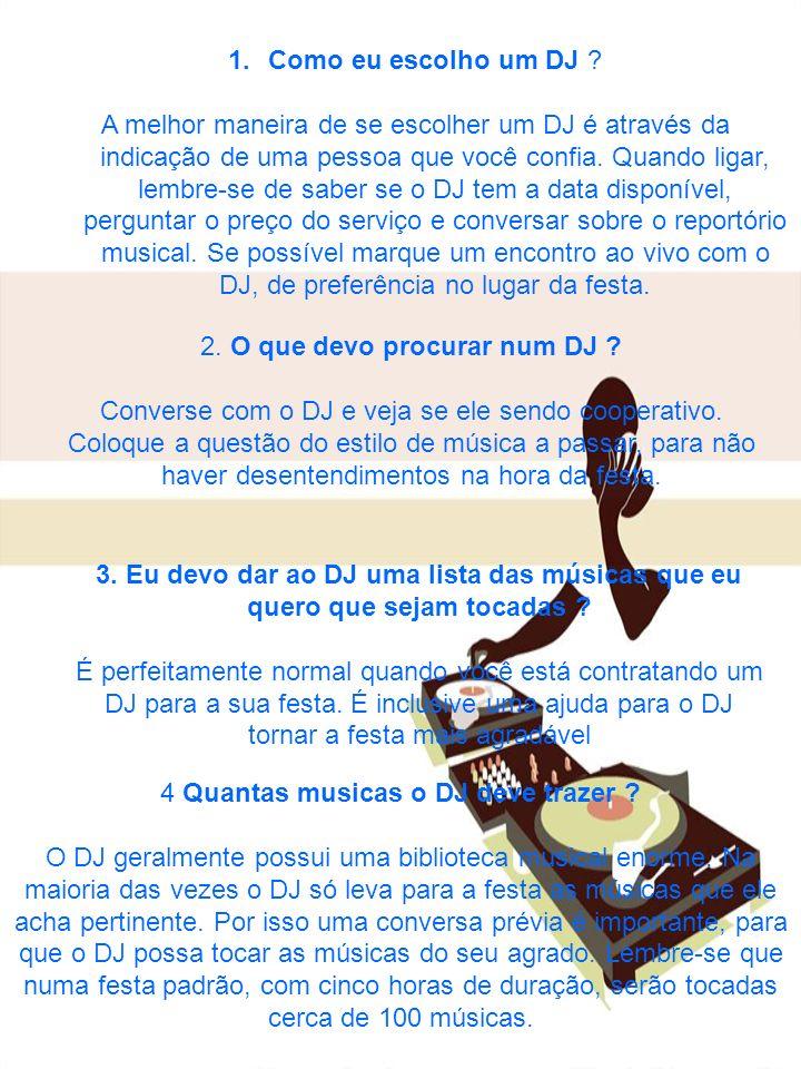 5.Um DJ apenas toca músicas . Não.