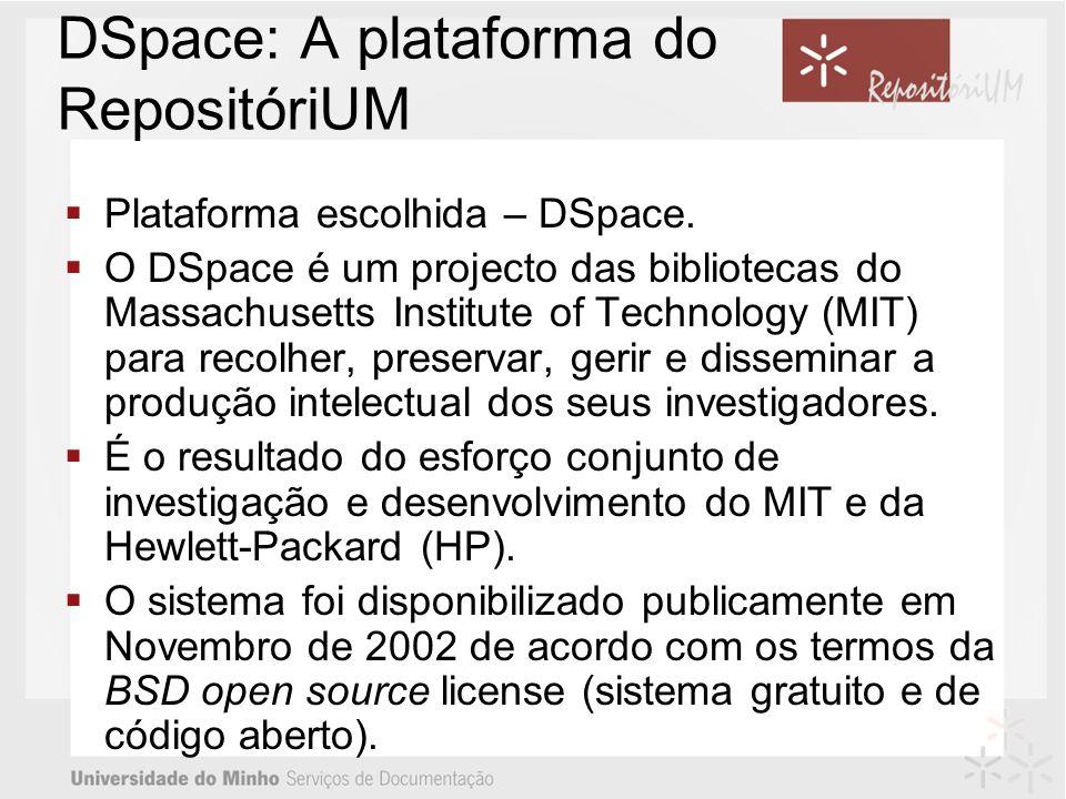 DSpace: A plataforma do RepositóriUM Plataforma escolhida – DSpace. O DSpace é um projecto das bibliotecas do Massachusetts Institute of Technology (M