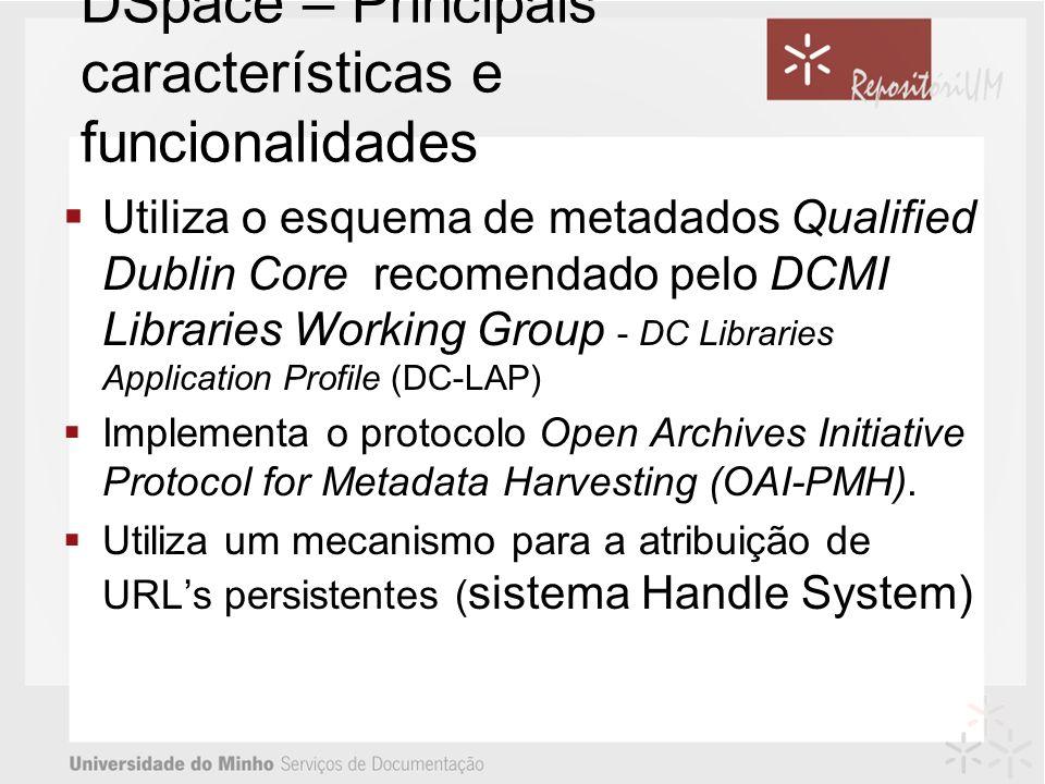 DSpace – Principais características e funcionalidades Utiliza o esquema de metadados Qualified Dublin Core recomendado pelo DCMI Libraries Working Gro