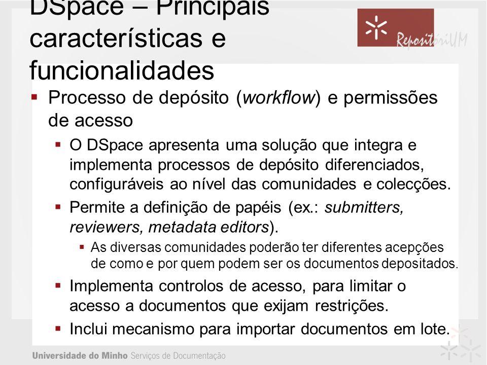 DSpace – Principais características e funcionalidades Processo de depósito (workflow) e permissões de acesso O DSpace apresenta uma solução que integr