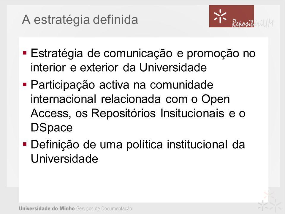 A estratégia definida Estratégia de comunicação e promoção no interior e exterior da Universidade Participação activa na comunidade internacional rela