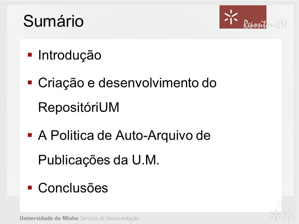 Sumário Introdução Criação e desenvolvimento do RepositóriUM A Politica de Auto-Arquivo de Publicações da U.M. Conclusões