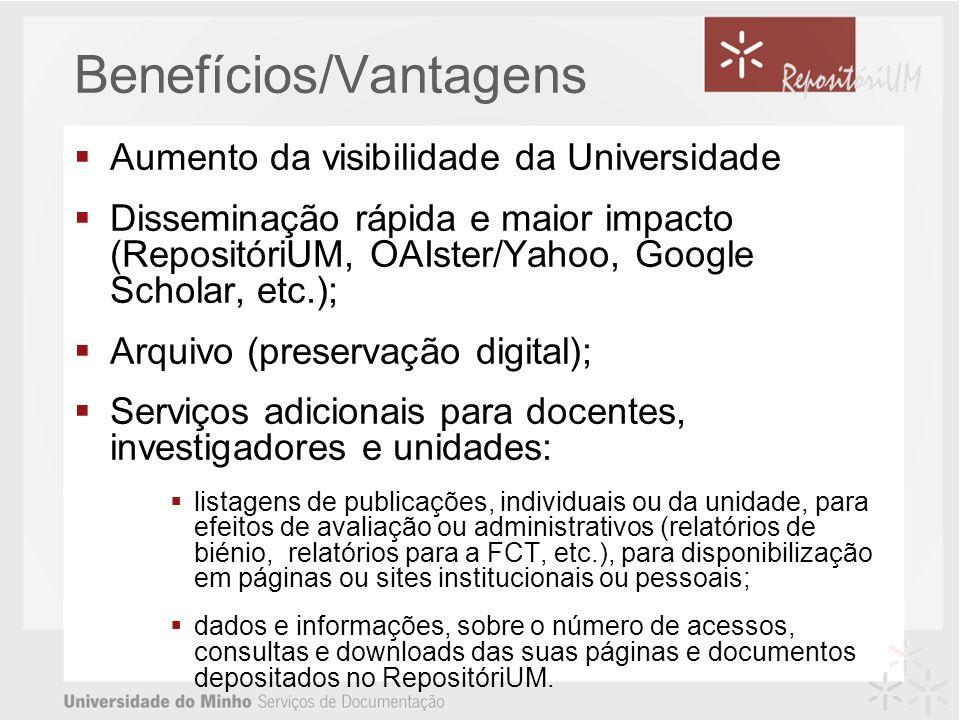 Benefícios/Vantagens Aumento da visibilidade da Universidade Disseminação rápida e maior impacto (RepositóriUM, OAIster/Yahoo, Google Scholar, etc.);
