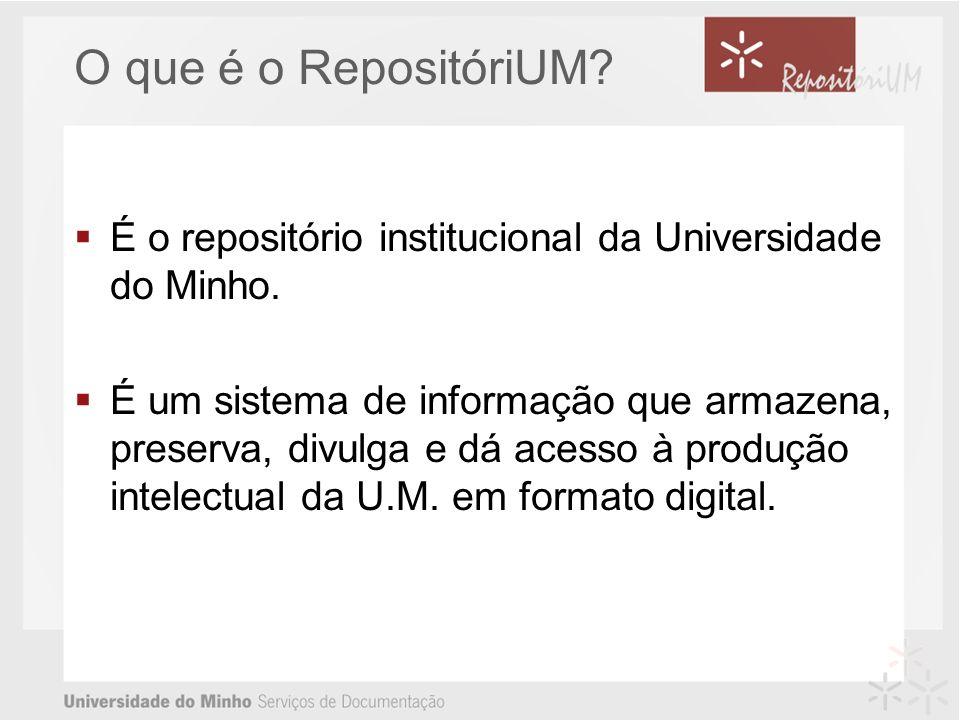 O que é o RepositóriUM? É o repositório institucional da Universidade do Minho. É um sistema de informação que armazena, preserva, divulga e dá acesso