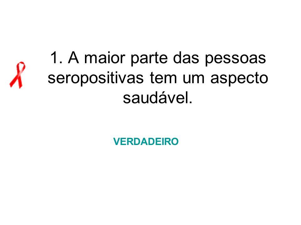 1. A maior parte das pessoas seropositivas tem um aspecto saudável. VERDADEIRO