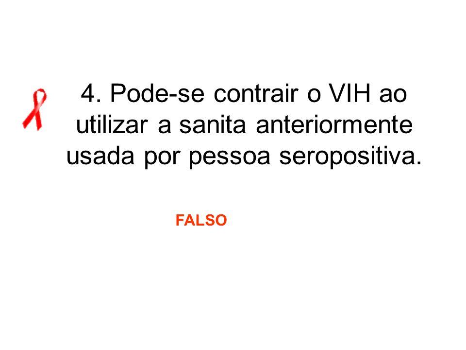 4. Pode-se contrair o VIH ao utilizar a sanita anteriormente usada por pessoa seropositiva. FALSO