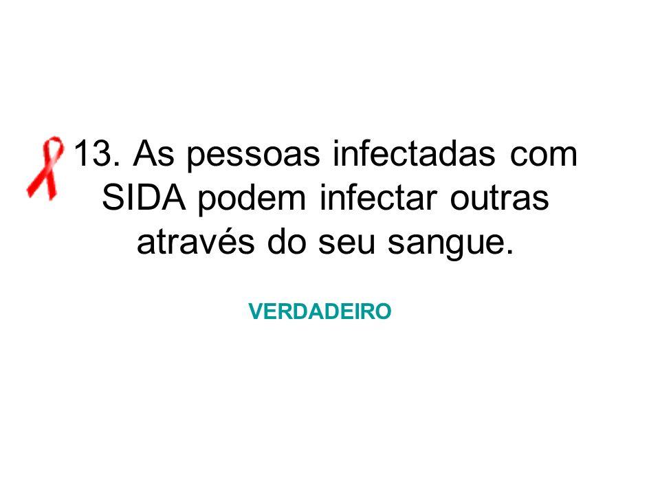 13. As pessoas infectadas com SIDA podem infectar outras através do seu sangue. VERDADEIRO