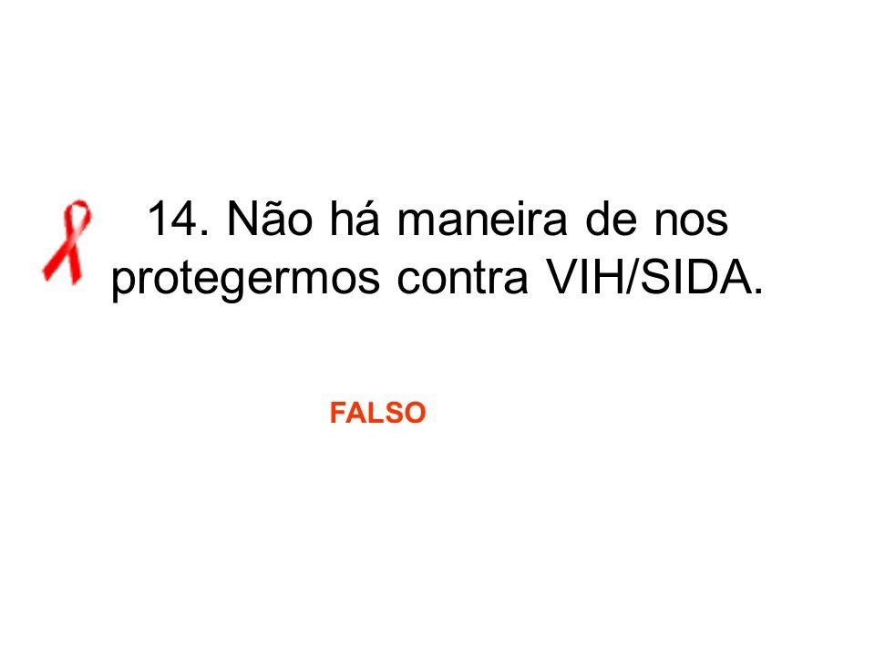 14. Não há maneira de nos protegermos contra VIH/SIDA. FALSO
