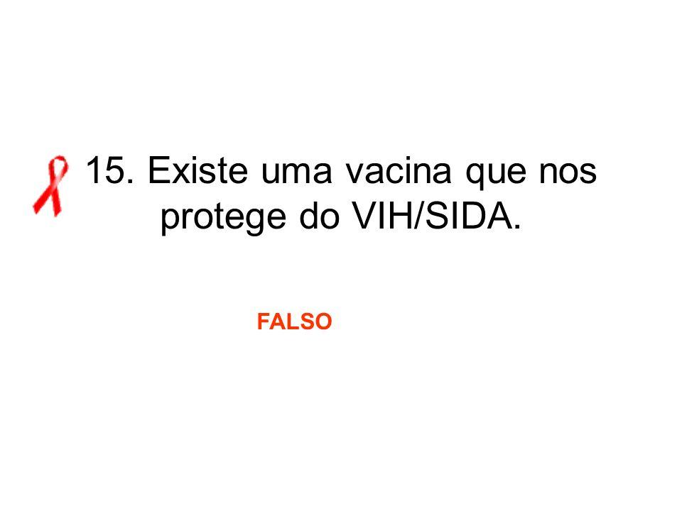 15. Existe uma vacina que nos protege do VIH/SIDA. FALSO