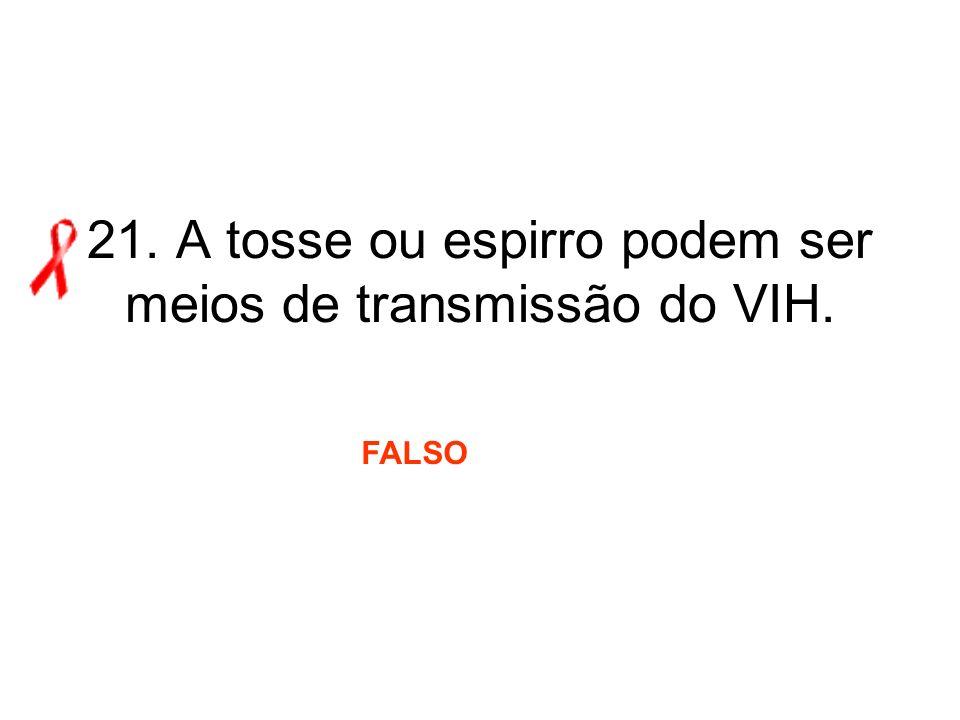 21. A tosse ou espirro podem ser meios de transmissão do VIH. FALSO