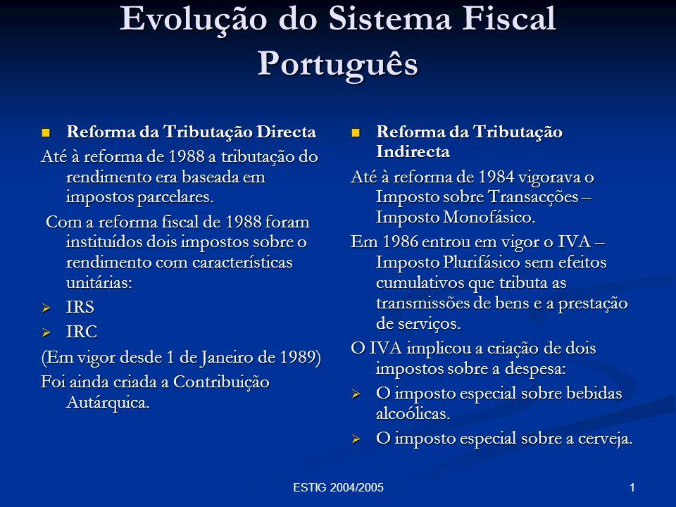 2ESTIG 2004/2005 Objectivos da Reforma Eficiência económica Eficiência económica Realização da justiça social Realização da justiça social Simplificação no cumprimento dos deveres tributários Simplificação no cumprimento dos deveres tributários