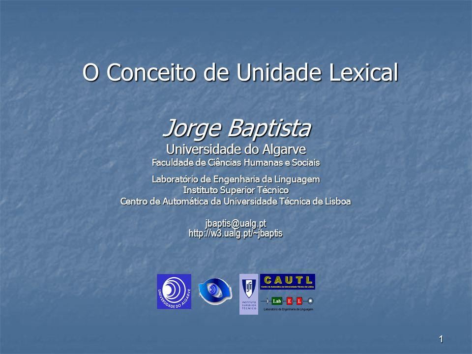 1 O Conceito de Unidade Lexical jbaptis@ualg.pthttp://w3.ualg.pt/~jbaptis Jorge Baptista Universidade do Algarve Faculdade de Ciências Humanas e Socia