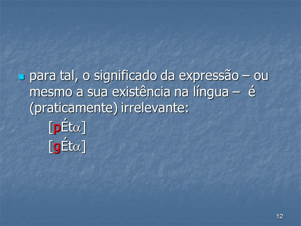 12 para tal, o significado da expressão – ou mesmo a sua existência na língua – é (praticamente) irrelevante: para tal, o significado da expressão – o