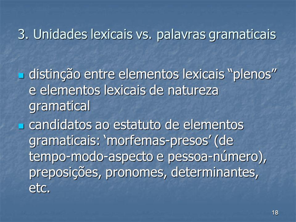 18 3. Unidades lexicais vs. palavras gramaticais distinção entre elementos lexicais plenos e elementos lexicais de natureza gramatical distinção entre