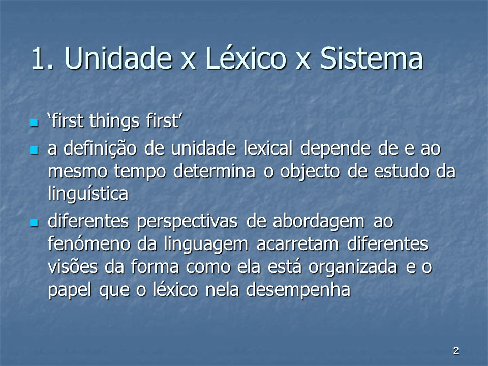 2 1. Unidade x Léxico x Sistema first things first first things first a definição de unidade lexical depende de e ao mesmo tempo determina o objecto d