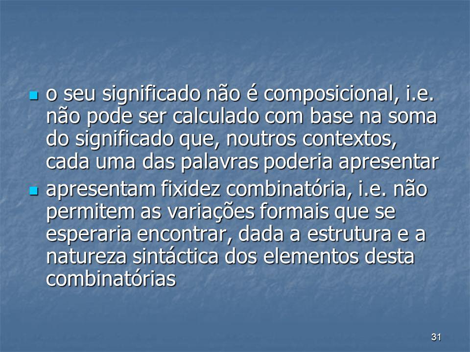 31 o seu significado não é composicional, i.e. não pode ser calculado com base na soma do significado que, noutros contextos, cada uma das palavras po