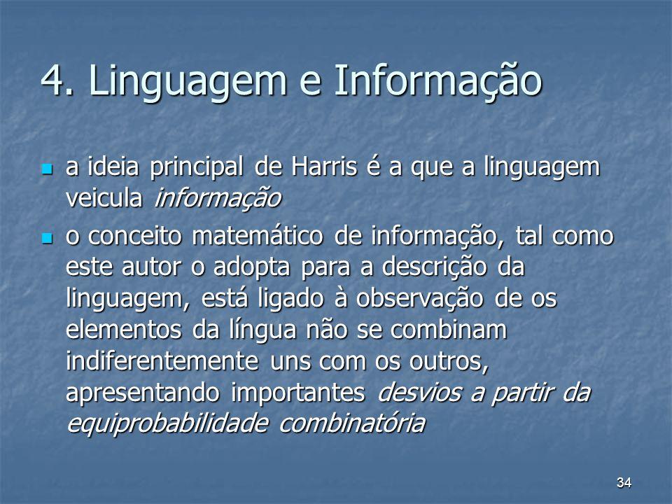 34 4. Linguagem e Informação a ideia principal de Harris é a que a linguagem veicula informação a ideia principal de Harris é a que a linguagem veicul