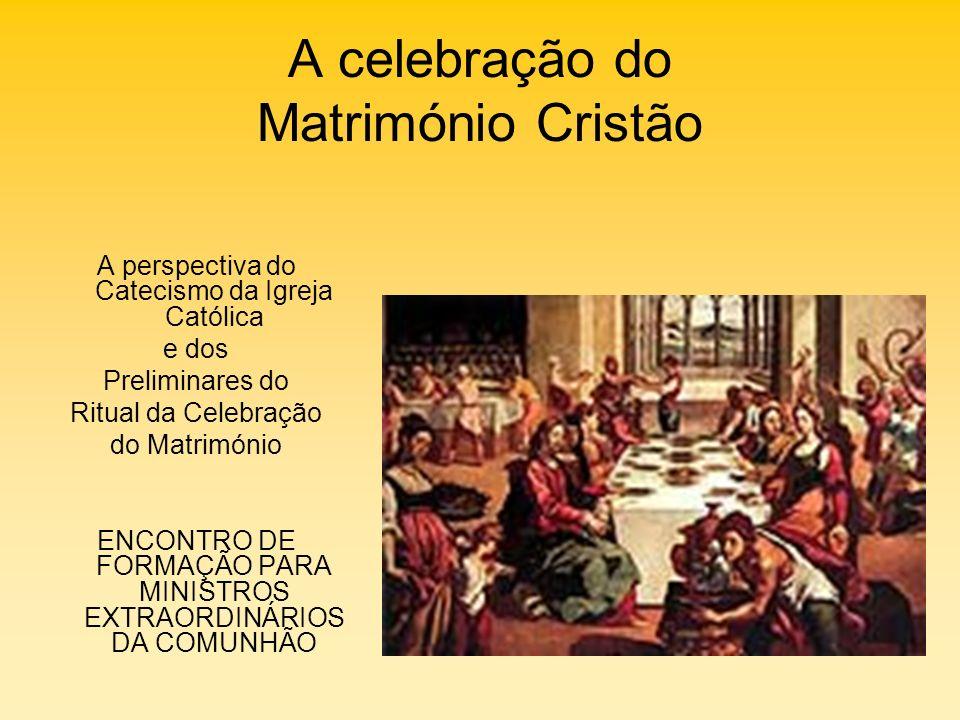 A celebração do Matrimónio Cristão A perspectiva do Catecismo da Igreja Católica e dos Preliminares do Ritual da Celebração do Matrimónio ENCONTRO DE