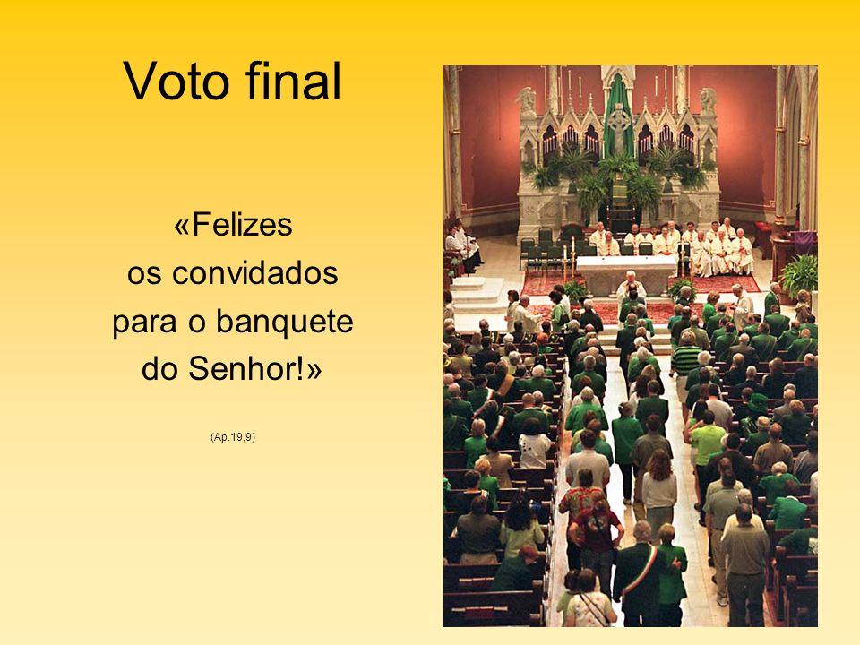 Voto final «Felizes os convidados para o banquete do Senhor!» (Ap.19,9)