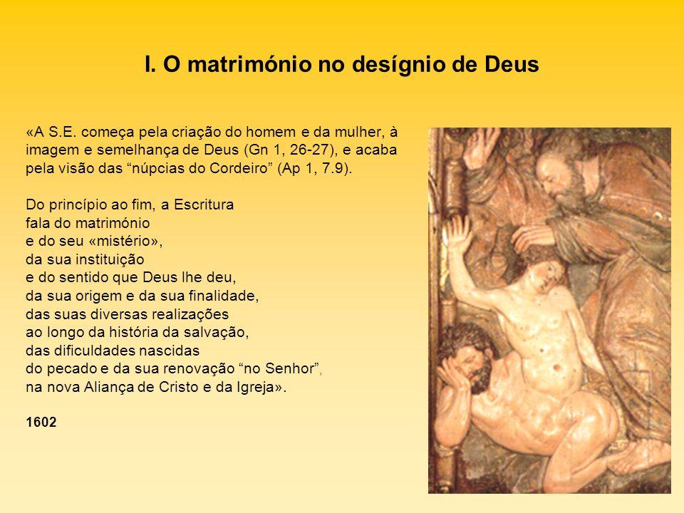 I. O matrimónio no desígnio de Deus «A S.E. começa pela criação do homem e da mulher, à imagem e semelhança de Deus (Gn 1, 26-27), e acaba pela visão
