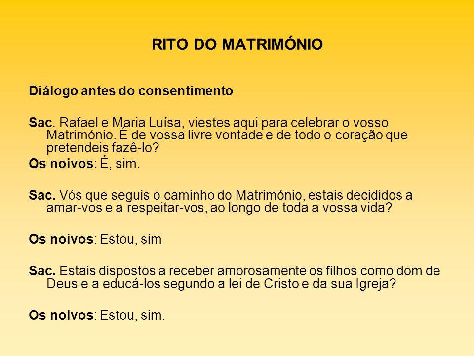 RITO DO MATRIMÓNIO Diálogo antes do consentimento Sac. Rafael e Maria Luísa, viestes aqui para celebrar o vosso Matrimónio. É de vossa livre vontade e